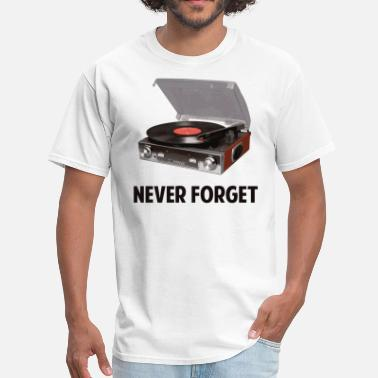 Record Player Never Forget Vinyl Record Players - Men's T-Shirt