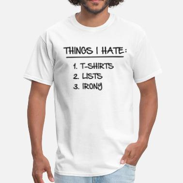 Hate List T-Shirt List of Ironic Things I Hate - Men's T-Shirt