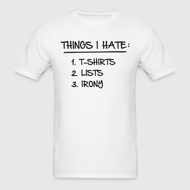 T-Shirt List of Ironic Things I Hate - Men's T-Shirt