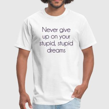 Demotivational Never Give Up On Your Stupid Dreams - Men's T-Shirt