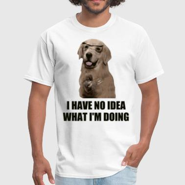 I Have No Idea What I'm Doing - Men's T-Shirt