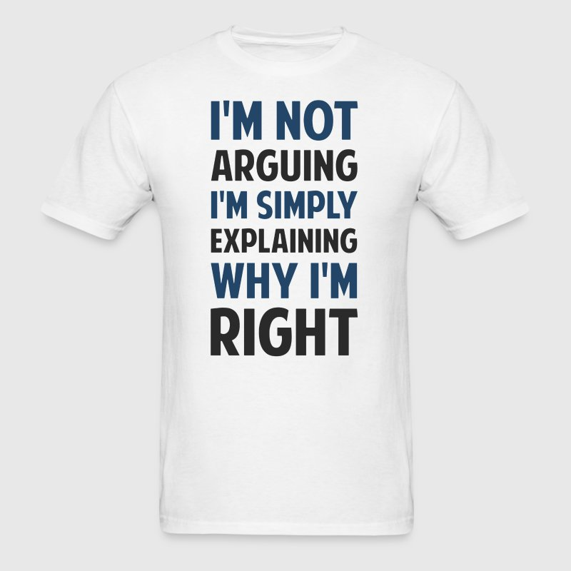 I'm Not Arguing I'm Explaining  - Men's T-Shirt