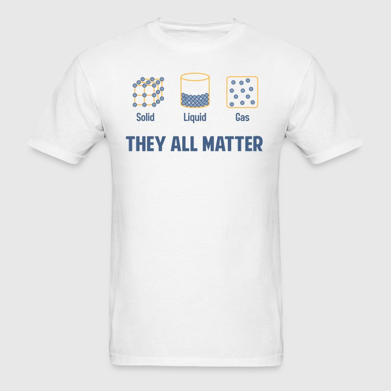 Liquid Solid Gas - They All Matter - Men's T-Shirt