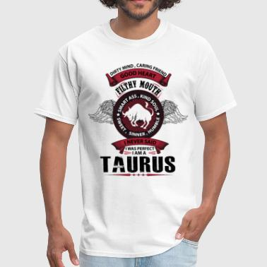 I Never Said I Was Perfect I Am A Taurus I Never Said I Was Perfect I Am A Taurus - Men's T-Shirt