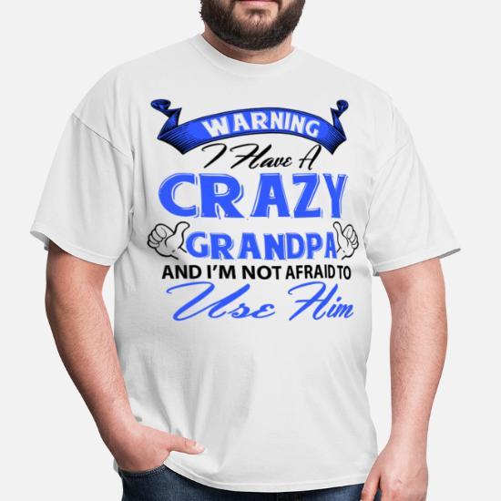 03e39279 Front. Back. Back. Design. Front. Front. Back. Design. Front. Front. Back.  Back. Dad T-Shirts - Warning I have a crazy grandpa and I'm not
