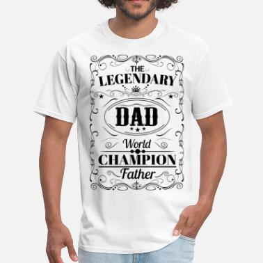 Legendary Dad The Legendary Dad World Champion Father - Men's T-Shirt