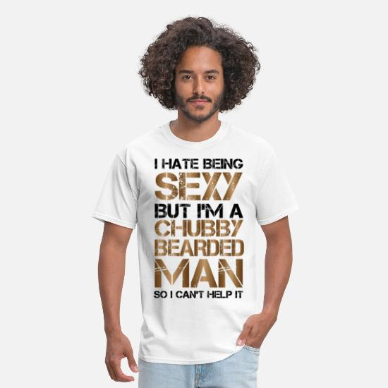 Chubby T-Shirts - I Hate Being Sexy But I'm A Chubby Bearded Man So - Men's T-Shirt white