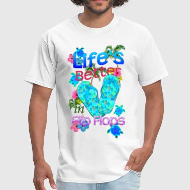 Flip Flops Life Is Better Flip Flops - Men's T-Shirt