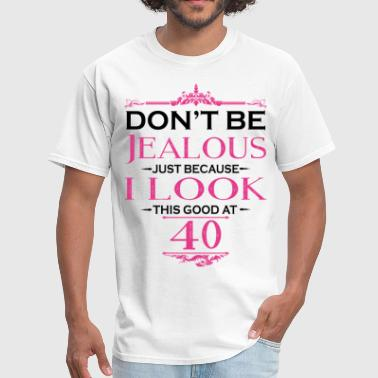 40s Quotes Don't be Jealous just because i look this good at - Men's T-Shirt