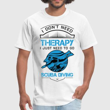 I Don't Need Therapy Just to Go Scuba Diving - Men's T-Shirt