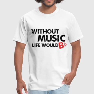 Without Without Music, Life would b flat - Men's T-Shirt