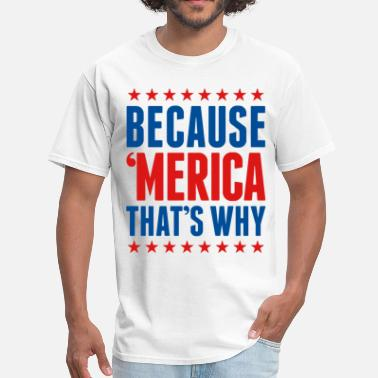 Because Merica Because Merica - Men's T-Shirt