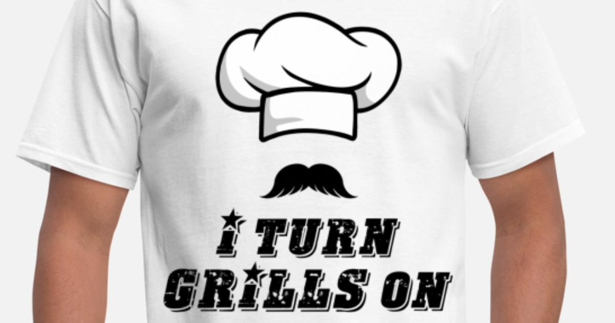 4767a26431 I Turn GRILLS On T-shirt Men's T-Shirt | Spreadshirt