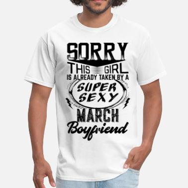 March Boyfriend This Girl Is Taken By A Super Sexy March Boyfriend - Men's T-Shirt