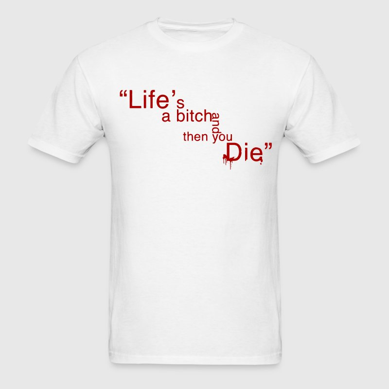 Life's a bitch and then you die - Men's T-Shirt