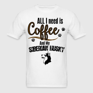All I need is Coffee and my Siberian Husky - Men's T-Shirt