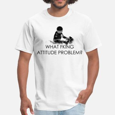 Problem Attitude What attitude problem  - Men's T-Shirt