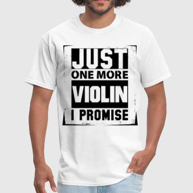 Just One More Violin I Promise - Men's T-Shirt