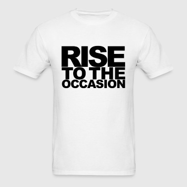 Rise to the Occasion Black - Men's T-Shirt
