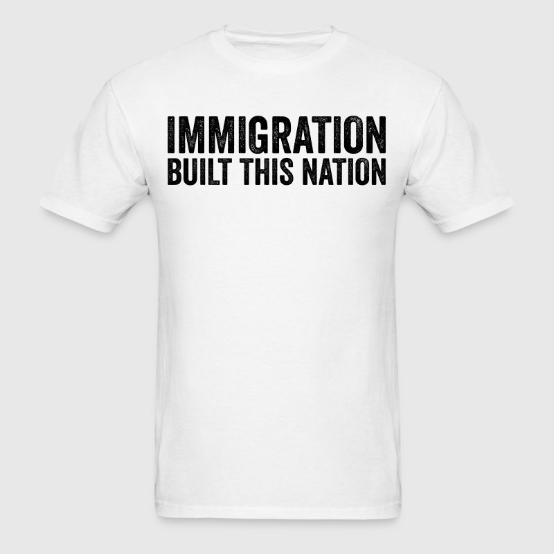 Immigration Built This Nation Anti Donald Trump - Men's T-Shirt