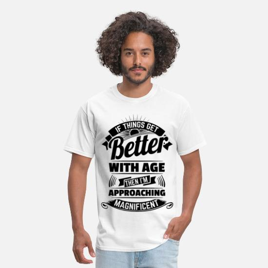 Quote T-Shirts - If Things Get Better With Age Then I'm Approachin - Men's T-Shirt white