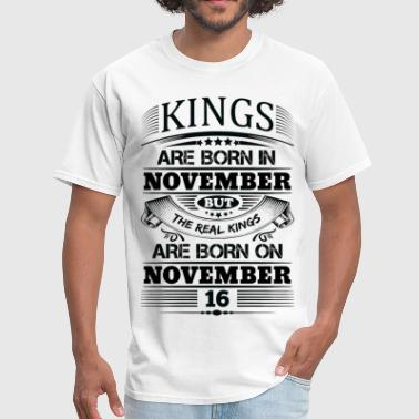 Real Kings Are Born On November 16 - Men's T-Shirt