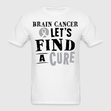 Brain Cancer Lets Find A Cure - Men's T-Shirt