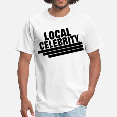 Celebrity LOCAL CELEBRITY - Men's T-Shirt