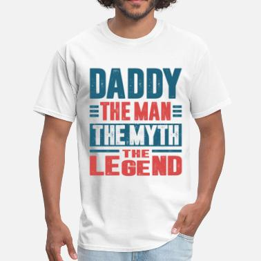 The Man The Myth The Daddy Daddy The Man The Myth - Men's T-Shirt