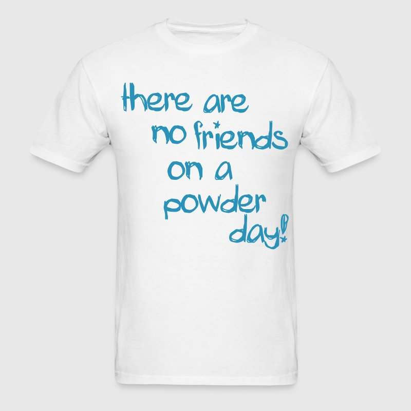 there are no friends on a powder day! - Men's T-Shirt