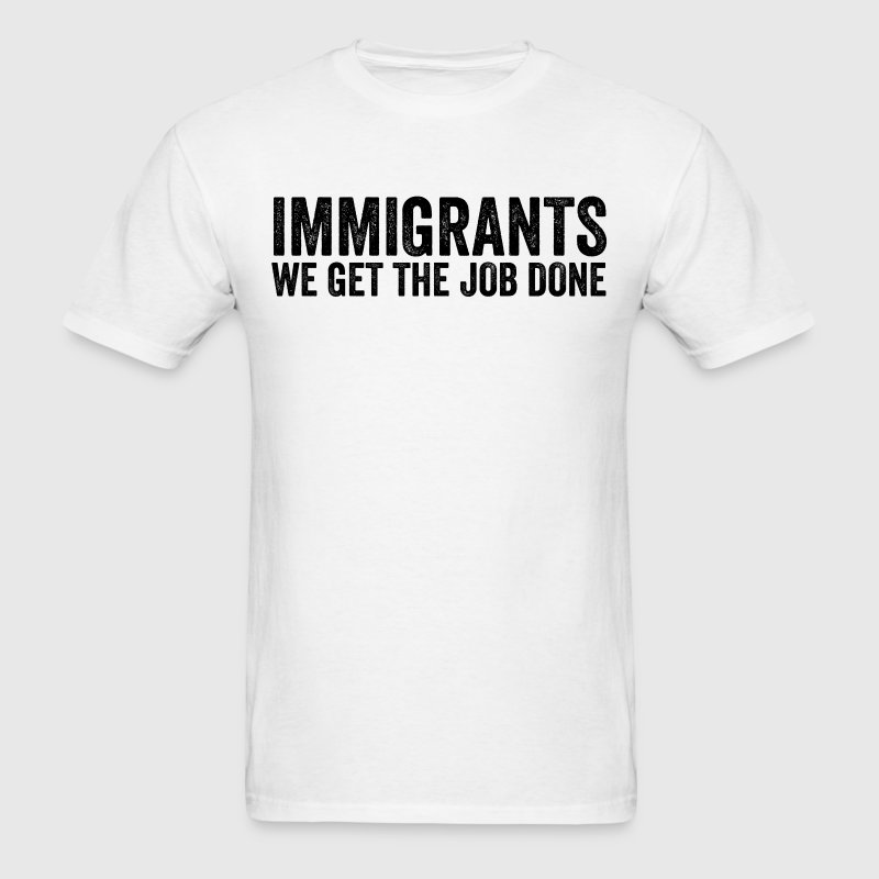 Immigrants We Get The Job Done Anti Donald Trump - Men's T-Shirt