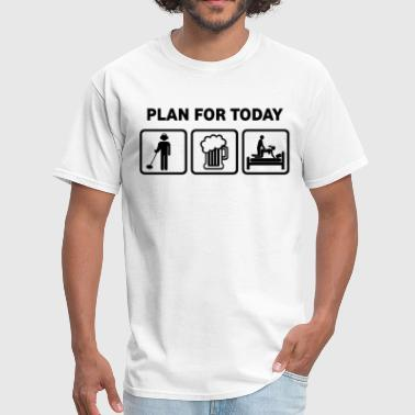 Plan For Today Metal Detecting - Men's T-Shirt