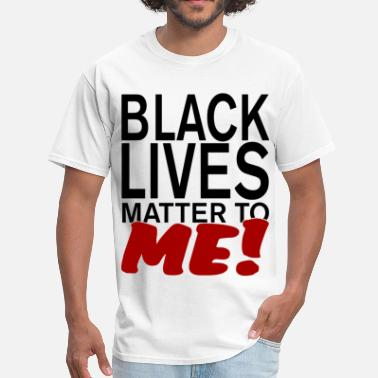 Black Lives Matter To Me BLACK LIVE MATTER TO ME - Men's T-Shirt