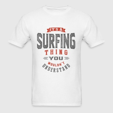It's a Surfing Thing - Men's T-Shirt