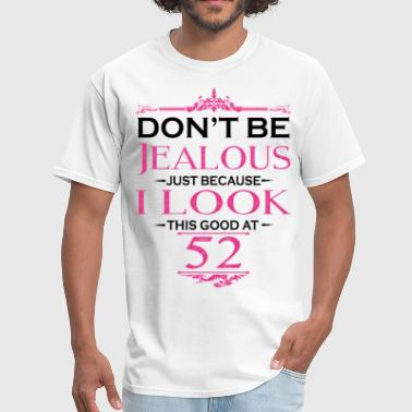 52 Years Old Quotes Don't be Jealous just because i look this good at - Men's T-Shirt
