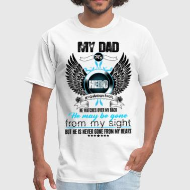 That Is Dad My Hero My Guardians Angel My Dad My Hero My Guardian Angel Watches Over My  - Men's T-Shirt
