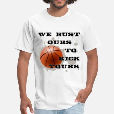 Funny Basketball We Bust Ours - Basketball - Men's T-Shirt