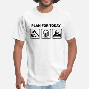 Plan Plan For Today Wood Chopping - Men's T-Shirt