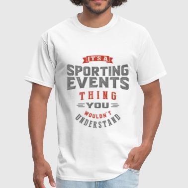 Sport Event  It's a Sporting Events Thing - Men's T-Shirt