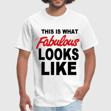 What In The Fuck You Looking At This Is What FABULOUS Looks Like - Men's T-Shirt