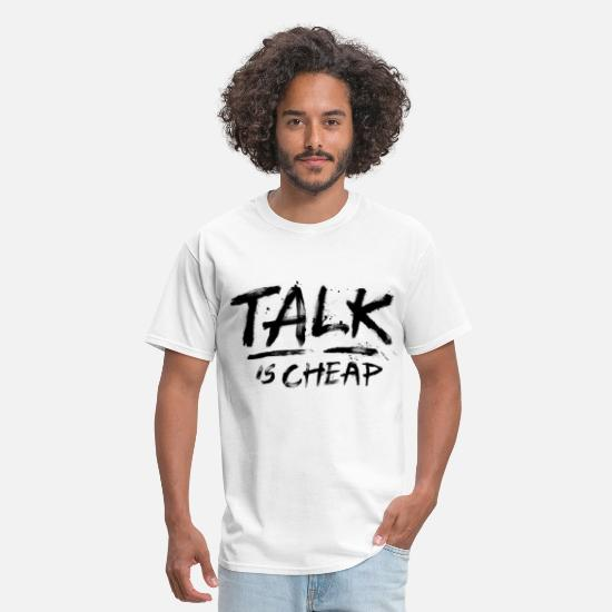 Cool T-Shirts - Talk Is Cheap (Black Text) - Men's T-Shirt white