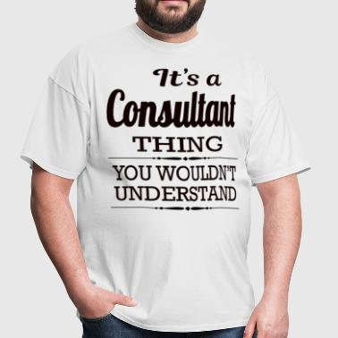 It's A Consultant Thing You Wouldn't Understand - Men's T-Shirt