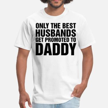 Only The Best Husbands Get Promoted To Daddy Only The Best Husbands Get Promoted To Daddy - Men's T-Shirt