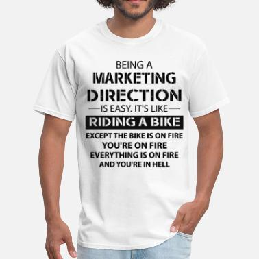 Being A Marketing Manager Is Easy Its Like Riding A Bike Except The Bike Is On Fire Being A Marketing Direction - Men's T-Shirt