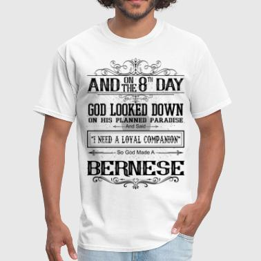 On 8th Day God Looked Down Made Bernese - Men's T-Shirt