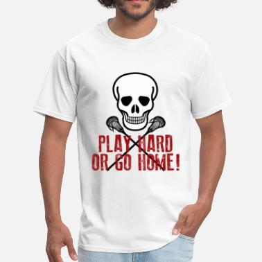 Lacrosse Play Hard or Go Home - Men's T-Shirt