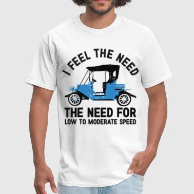 i feel the meed the need for low to moderate speed - Men's T-Shirt