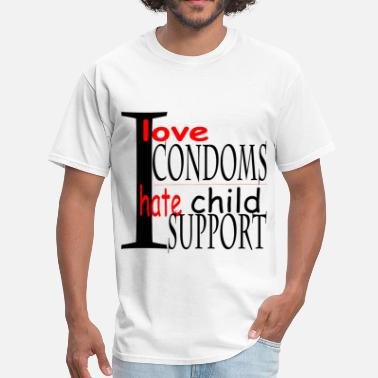 I Love Condom I Love Condoms I Hate Child Support - Men's T-Shirt