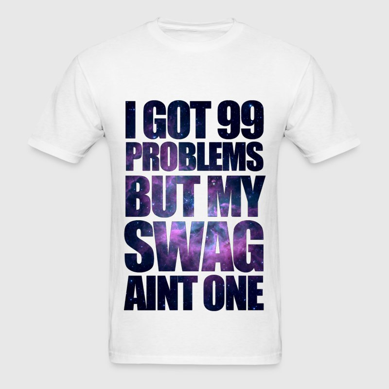 I GOT 99 PROBLEMS BUT MY SWAG AIN'T ONE - Men's T-Shirt