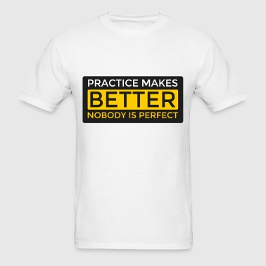 Practice Makes Better - Men's T-Shirt
